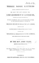 Three more Letters     to     the Lord Archbishop of Canterbury      on the culpability and unauthorised presumption of the Gentile Christian Church in requiring the Jew to forsake the Law of Moses  before he can be allowed publicly to embrace the Gospel of Christ  containing also  metaphysical disquisitions on the Godhead and a confutation of the Diabolarchy