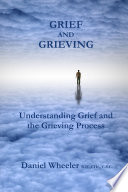 Grief and Grieving: Understanding Grief and the Grieving Process