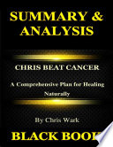 Summary Analysis Chris Beat Cancer By Chris Wark A Comprehensive Plan For Healing Naturally Book PDF