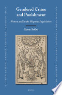 Gendered Crime and Punishment  : Women And/in the Hispanic Inquisitions