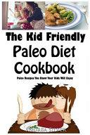 The Kid Friendly Paleo Diet Cookbook Book