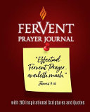 Fervent Prayer Journal: With 200 Inspirational Scriptures and Quotes