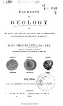 Elements of Geology Or the Ancient Changes of the Earth and Its Inhabitants as Illustrated by Geological Monuments