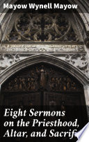 Eight Sermons on the Priesthood  Altar  and Sacrifice