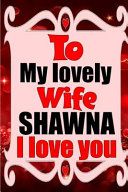 To My Lovely Wife SHAWNA I Love You