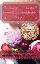 Definitive Keto Air Fryer Diet Cookbook