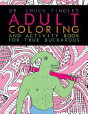 Dr. Chuck Tingle's Adult Coloring and Activity Book for True Buckaroos