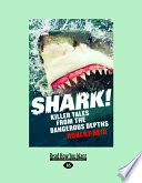 Shark!: Killer Tales from the Dangerous Depths: Killer Tales from the Dangerous Depths (Large Print 16pt)