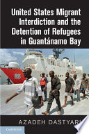 United States Migrant Interdiction and the Detention of Refugees in Guant  namo Bay