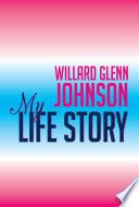 Willard Glenn Johnson, My Life Story