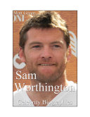 Celebrity Biographies - The Amazing Life Of Sam Worthington - Famous Actors