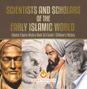 Scientists And Scholars Of The Early Islamic World Islamic Empire History Book 3rd Grade Children S History
