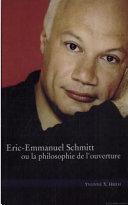 Eric-Emmanuel Schmitt, ou, la philosophie de l'ouverture