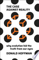 """""""The Case Against Reality: Why Evolution Hid the Truth from Our Eyes"""" by Donald Hoffman"""