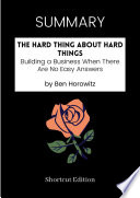 SUMMARY   The Hard Thing About Hard Things  Building A Business When There Are No Easy Answers By Ben Horowitz
