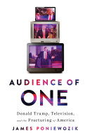 Pdf Audience of One: Donald Trump, Television, and the Fracturing of America