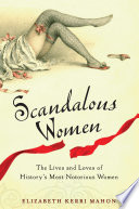 """Scandalous Women: The Lives and Loves of History's Most Notorious Women"" by Elizabeth Kerri Mahon"