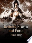 Refining Heaven and Earth