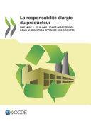Pdf La responsabilité élargie du producteur Une mise à jour des lignes directrices pour une gestion efficace des déchets Telecharger
