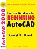 Exercise Workbook for Beginning AutoCAD 2008