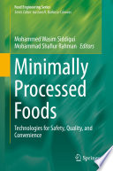 """Minimally Processed Foods: Technologies for Safety, Quality, and Convenience"" by Mohammed Wasim Siddiqui, Mohammad Shafiur Rahman"