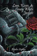 Love, Kisses, & Crazy White Jackets