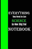 Everything You Need to Ace Science in One Big Fat Notebook