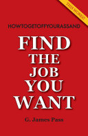 Howtogetoffyourassand Find the Job You Want