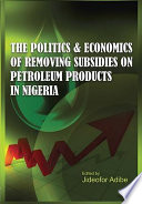 Politics And Economics Of Removing Subsidies On Petroleum Products In Nigeria