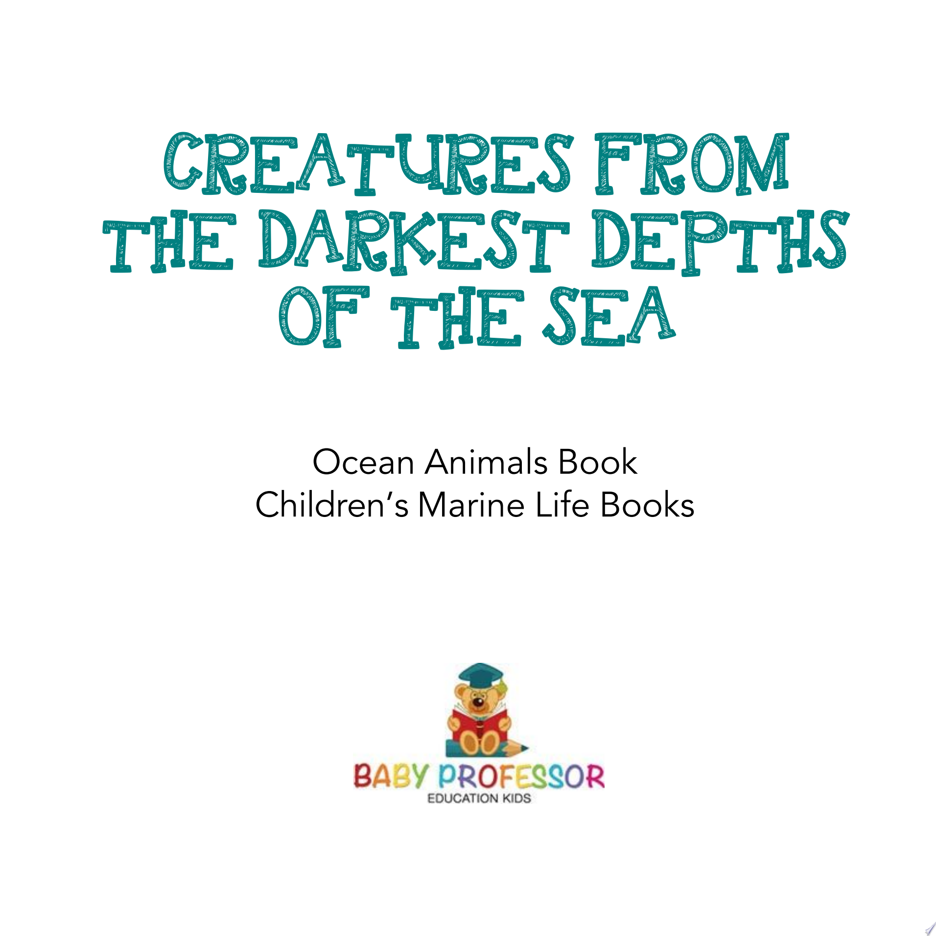 Creatures from the Darkest Depths of the Sea   Ocean Animals Book   Children s Marine Life Books
