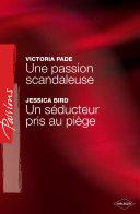 Une passion scandaleuse - Un séducteur pris au piège (Harlequin Passions)