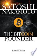 Satoshi Nakamoto: The Bitcoin Founder