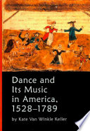 Dance and Its Music in America  1528 1789 Book