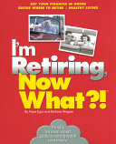 I m Retiring  Now What   Book