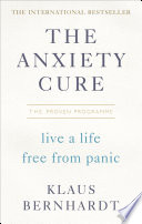 """The Anxiety Cure: Live a Life Free From Panic in Just a Few Weeks"" by Klaus Bernhardt"