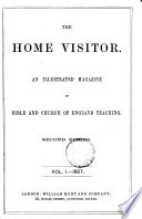 The Home Visitor An Illustrated Magazineof Bible And Church Of England Teaching Second Series Vol I 1867