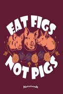 My Vegan Eat Figs Not Pigs Notebook