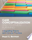 """""""Case Conceptualization and Treatment Planning: Integrating Theory With Clinical Practice"""" by Pearl S. Berman"""