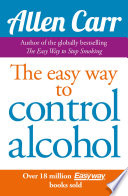 """Allen Carr's Easy Way to Control Alcohol"" by Allen Carr"