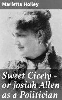Sweet Cicely — or Josiah Allen as a Politician [Pdf/ePub] eBook