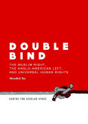 Double Bind  The Muslim Right  the Anglo American Left  and Universal Human Rights