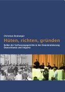 Hüten, richten, gründen: Rollen der Verfassungsgerichte in der Demokratisierung Deutschlands und Ungarns