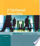 The WetFeet Insider Guide to 25 Top Financial Services Firms