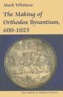 The Making of Orthodox Byzantium, 600-1025