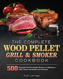 The Complete Wood Pellet Grill   Smoker Cookbook