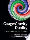 Gauge/Gravity Duality  : Foundations and Applications