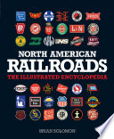 North American Railroads  : The Illustrated Encyclopedia