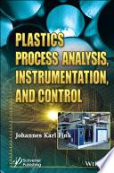 Plastics Process Analysis  Instrumentation  and Control