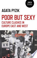 """""""Poor but Sexy: Culture Clashes in Europe East and West"""" by Agata Pyzik"""
