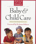 The Focus on the Family Complete Book of Baby   Child Care Book